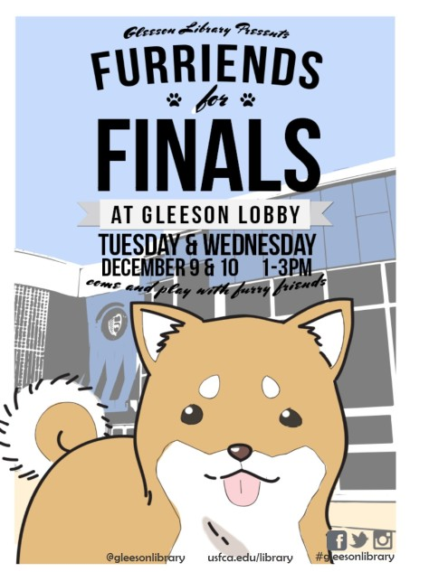 Furriends for Finals @GleesonLibrary Come join us at the Gleeson Lobby December 9-10 from 1-3pm for some fun relaxation and meet some of our friends from the San Francisco SPCA!!