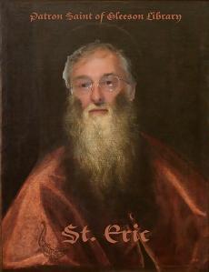 St. Eric: patron saint of gleeson library